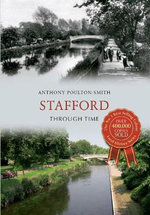 Stafford Through Time : Through Time - Anthony Poulton-Smith