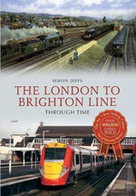 The London to Brighton Line : Through Time - Simon Jeffs