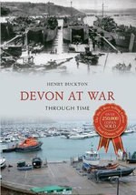 Devon at War Through Time : Rediscovering Britain's Vanished Communities - Henry Buckton