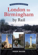 Great Railway Journeys : London to Birmingham by Rail - Roger Mason
