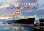 SS United States : Speed Queen of the Seas - William H. Miller