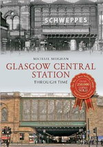 Glasgow Central Station Through Time : Through Time - Michael Meighan