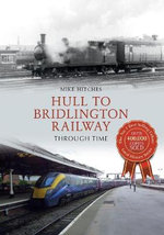 Hull to Bridlington Railway Through Time - Mike Hitches