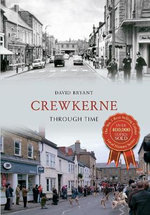Crewkerne : Through Time - David Bryant