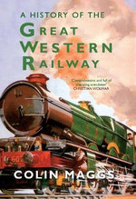 A History of the Great Western Railway : Celebrating 150 Years of Steam - Colin G. Maggs
