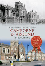 Camborne & Around : Through Time - Ivor Corkell