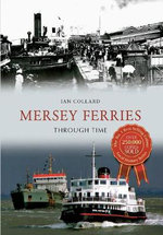Mersey Ferries Through Time - Ian Collard