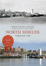 North Shields : Through Time - Diane Leggett