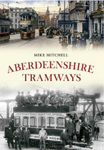 Aberdeenshire Tramways - Mike Mitchell