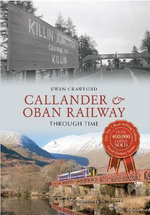 Callander & Oban Railway Through Time - Ewan Crawford