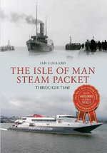 The Isle of Man Steam Packet : Through Time - Ian Collard