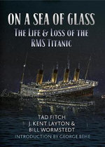 On a Sea of Glass : The Life and Loss of the RMS Titanic - Tad Fitch