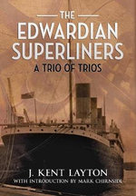 The Edwardian Superliners : A Trio of Trios - J. Kent Layton