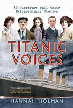 Titanic Voices : 63 Survivors Tell Their Extraordinary Stories - Hannah Holman