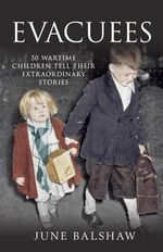 Evacuees : 50 Wartime Children Tell Their Extraordinary Stories - June Balshaw