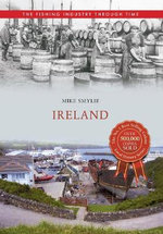 Ireland the Fishing Industry Through Time - Mike Smylie