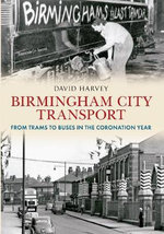 Birmingham City Transport : From Trams to Buses in the Coronation Year - David Harvey