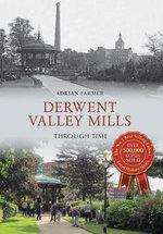 Derwent Valley Mills Through Time : Through Time - Adrian Farmer