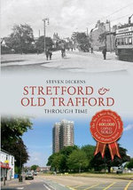 Stretford & Old Trafford Through Time - Steven Dickens