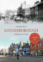 Loughborough : Through Time - Stephen Butt
