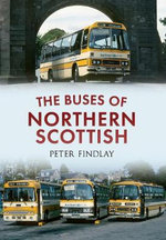 The Buses of Northern Scottish : from Alexanders (Northern) to Stagecoach - Peter Findlay