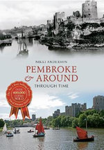 Pembroke & Around : Through Time - Nikki Anderson