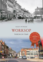 Worksop : Through Time - Sally Outram