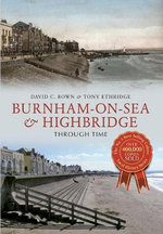 Burnham-on-Sea & Highbridge : Through Time - David C Bown