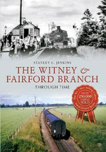 The Witney & Fairford Branch Through Time : Through Time - Stanley C. Jenkins