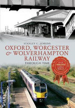 Oxford, Worcester & Wolverhampton Railway : Through Time - Stanley C. Jenkins