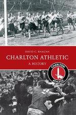 Charlton Athletic a History : A History - David Ramzan