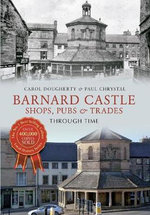 Barnard Castle : Shops, Pubs & Trades - Paul Chrystal