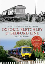 Oxford, Bletchley & Bedford Line : Through Time - Stanley C. Jenkins