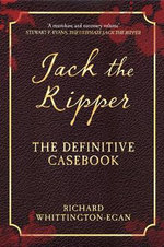Jack the Ripper : The Definitive Casebook - Richard Whittington-Egan