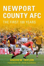 Newport County AFC : The First 100 Years - Andrew Taylor