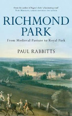 Richmond Park : From Medieval Pasture to Royal Park - Paul Rabbitts
