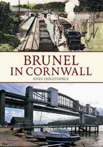 Brunel in Cornwall - John Christopher