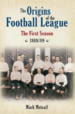 The Origins of the Football League : The First Season - Mark Metcalf