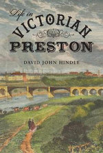 Life in Victorian Preston - David John Hindle