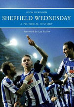 Sheffield Wednesday a Pictorial History - Jason Dickinson
