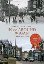 In & Around Wigan Through Time - John Sharrock Taylor