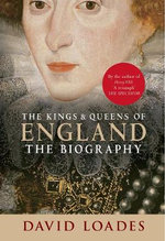 The Kings and Queens of England : The Biography - D M Loades
