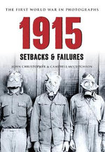 1915 the First World War in Photographs : Setbacks & Failures - John Christopher