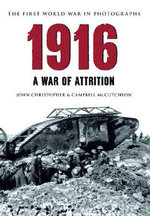 1916: The First World War in Photographs : A War of Attrition - John Christopher