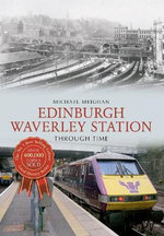 Edinburgh Waverley Station Through Time - Michael Meighan
