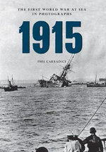 1915 the First World War at Sea in Photographs - Phil Carradice