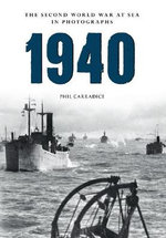 1940 the Second World War at Sea in Photographs - Phil Carradice