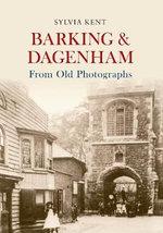 Barking & Dagenham from Old Photographs - Sylvia Kent