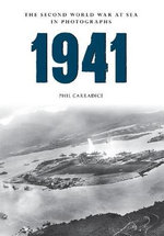 1941 the Second World War at Sea in Photographs - Phil Carradice