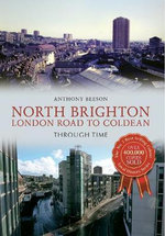 North Brighton London Road to Coldean Through Time - Anthony Beeson